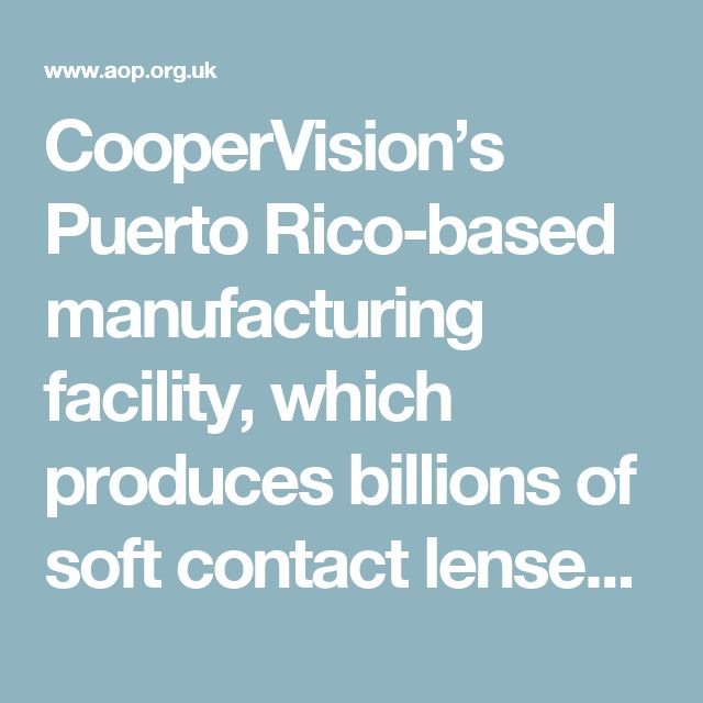 CooperVision's Puerto Rico-based manufacturing facility, which produces billions of soft contact lenses per year, has been awarded more than a dozen accolades for the sustainable environmental health and safety initiatives that it uses.