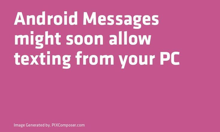 #Android Messages might soon allow texting from your PC
