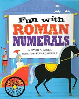 Fun with Roman Numerals by David Adler.  Read with the kids for school, finished 2-12-13.  Great book, learned a lot more about Roman numerals reading this book than I ever did in school myself.