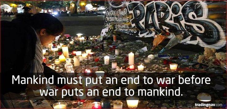 Mankind must put an end to war before war puts an end to mankind #PrayForParis #Paris #France