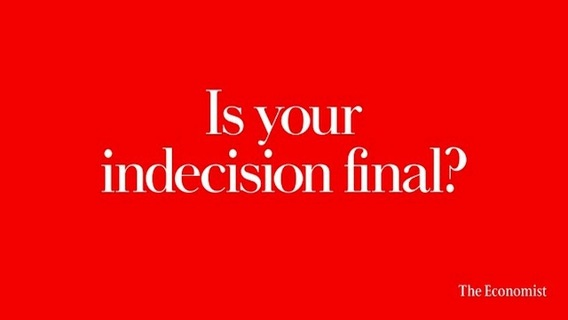 The Economist: Is Your Indecision Final? Advert
