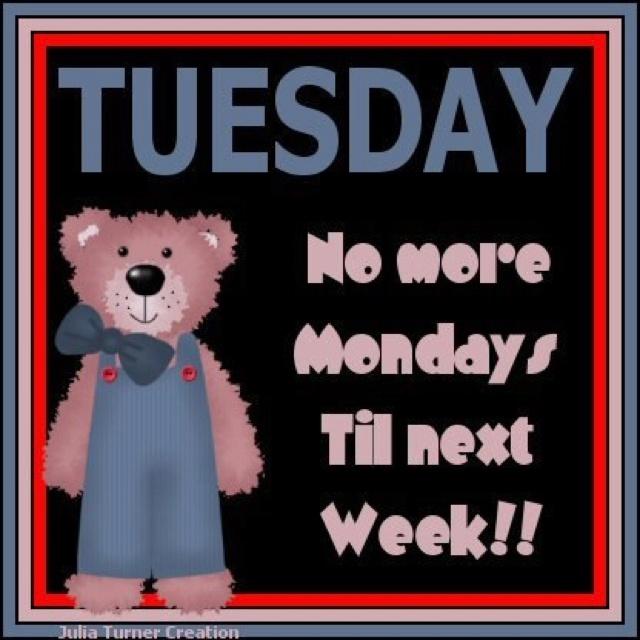 Tuesday...no more Mondays! Work memes, Tuesday, Monday