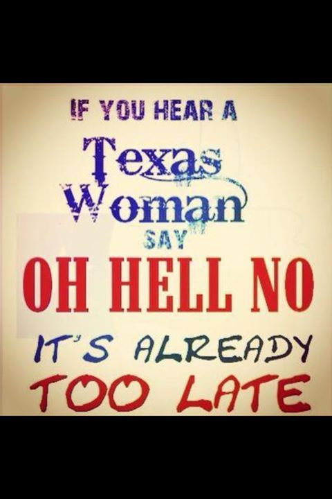 I catch myself saying that and it means trouble and I'm not even from Texas though I wish I lived there