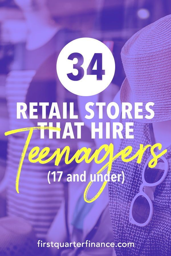 34 Retail Stores That Hire At 17 And Which Positions You Can Get