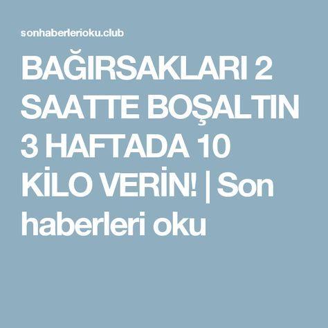 BAĞIRSAKLARI 2 SAATTE BOŞALTIN 3 HAFTADA 10 KİLO VERİN! | Son haberleri oku