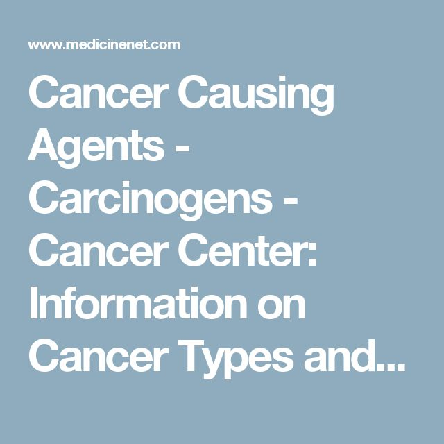 Cancer Causing Agents - Carcinogens - Cancer Center: Information on Cancer Types and Treatments