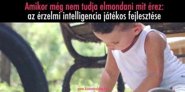 Amikor még nem tudja elmondani: érzelmek feldolgozása, érzelmi intelligencia fejlesztés játékos módon | Kismamablog