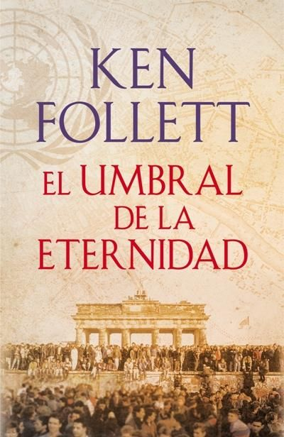 Ken Follet. El umbral de la eternidad. The Century 3.