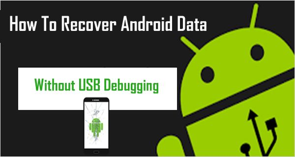 How To #Recover Android #Data Without #USB #Debugging. What If USB Debugging Fails or If It Is Disabled/Turned Off – Can I Recover Android Data? Here is the #Android Data Recovery Without USB Debugging.
