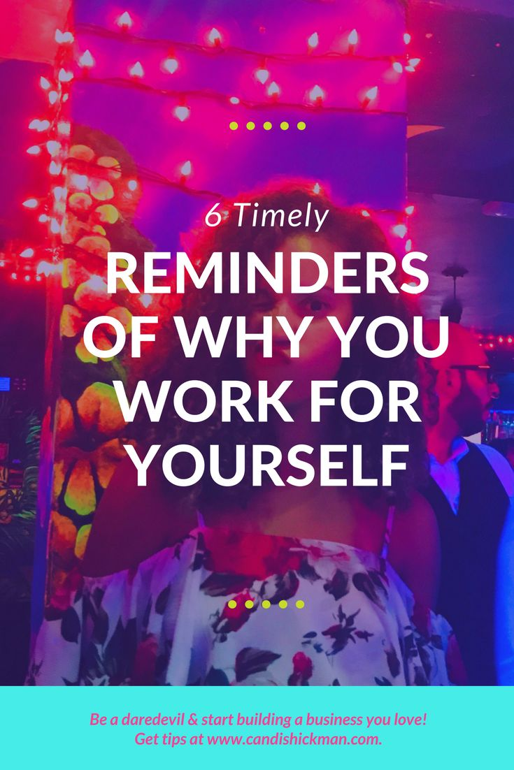 6 Timely Reminders Of Why You Work For Yourself // Candis Hickman