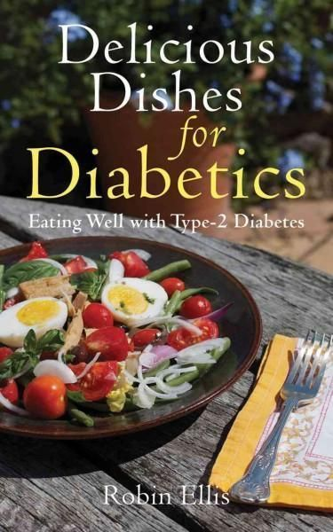 Delicious Dishes for Diabetics: Eating Well with Type-2 Diabetes DiabeticDiet