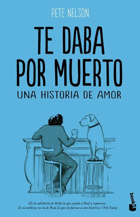 Cover for the Spanish paperback edition of 'Te daba por muerto. Una historia de amor' ('I Thought You Were dead: A Love Story)), by Pete Nelson (Booket, 2013).