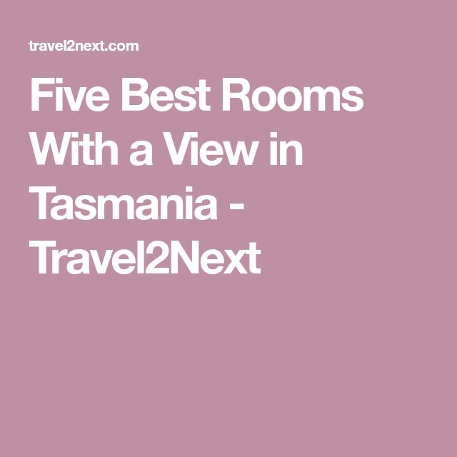 Five Best Rooms With a View in Tasmania - Travel2Next