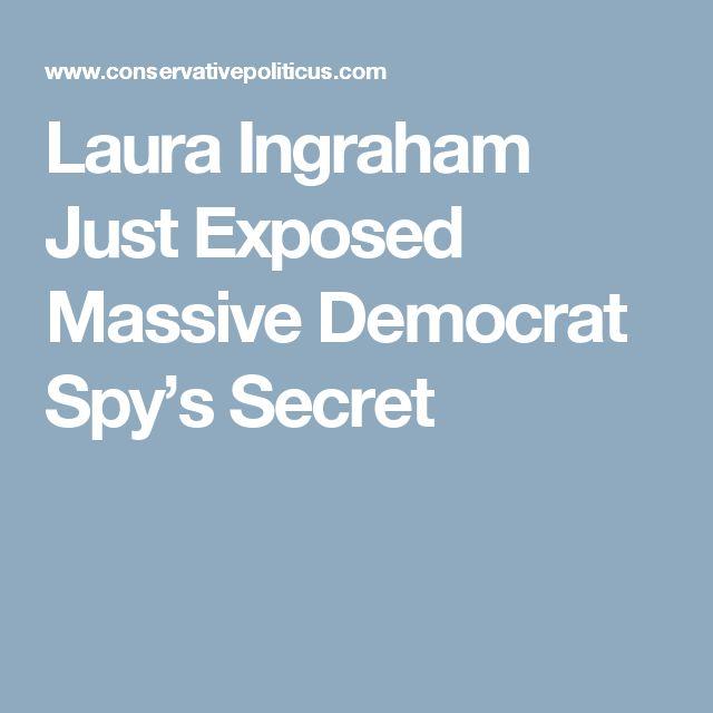 Laura Ingraham Just Exposed Massive Democrat Spy's Secret