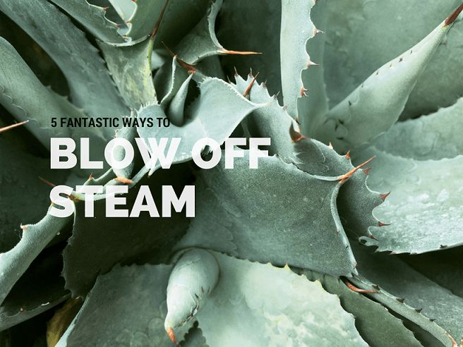5 Fantastic Ways to Blow off Steam
