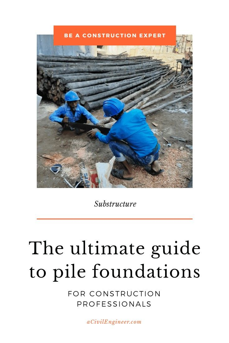 Pile Foundations Everything You Need To Know As A Construction Professional A Civil Engineer Foundation Civil Engineering How To Level Ground