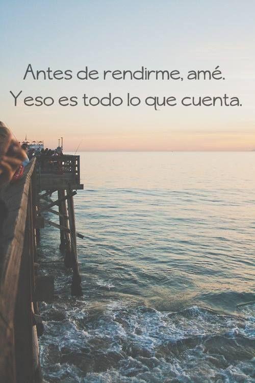 Antes de rendirme. amé. Y eso es todo lo que cuenta. #frases