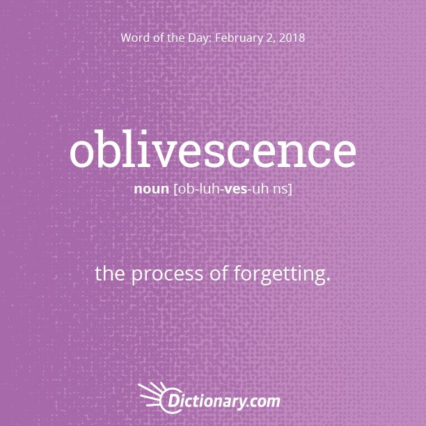 Dictionary.com's Word of the Day - oblivescence - the process of forgetting.