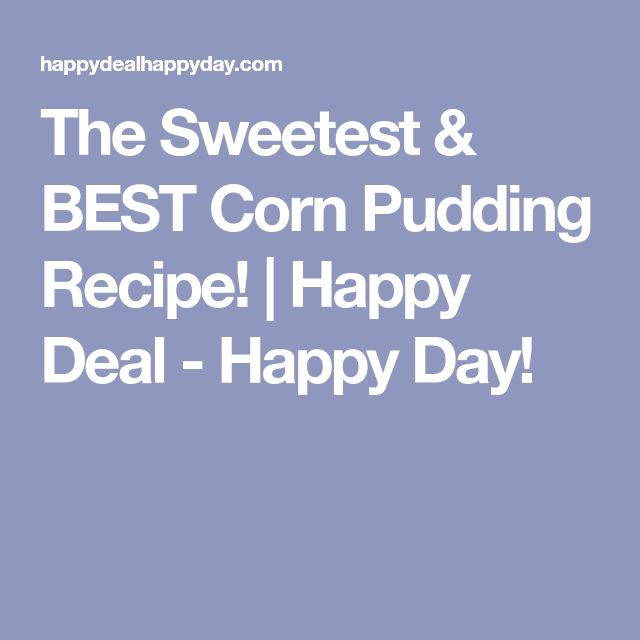 The Sweetest & BEST Corn Pudding Recipe! | Happy Deal - Happy Day!
