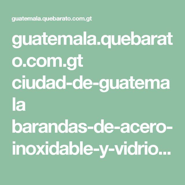 guatemala.quebarato.com.gt ciudad-de-guatemala barandas-de-acero-inoxidable-y-vidrio-templado__B1E7BE.html