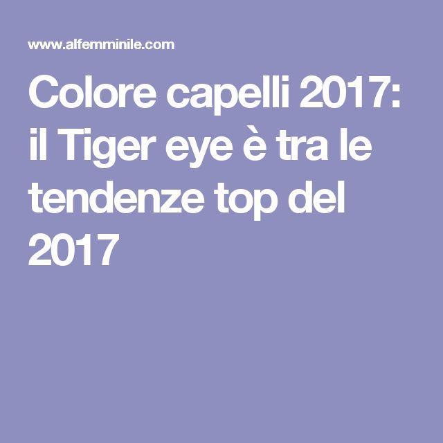 Colore capelli 2017: il Tiger eye è tra le tendenze top del 2017