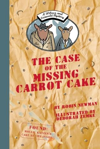 A Wilcox and Griswold Mystery: The Case of the Missing Carrot Cake by Robin Newman, Illustrated by Deborah Zemke (Classroom Uses: Cause/Effect, Characterization, Dialogue, Humor, Inferring, Mystery, Point of View, Prediction, Sequence, Vocabulary, Voice; Recommended For: Read Aloud, Classroom Library)