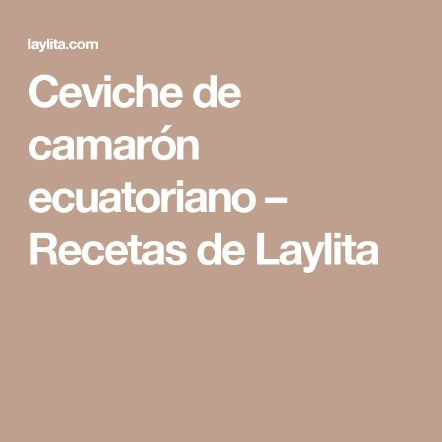 Ceviche de camarón ecuatoriano – Recetas de Laylita