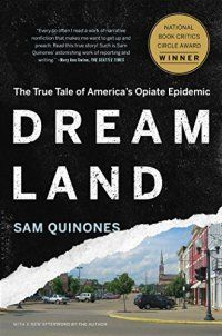 Dreamland: The True Tale of America's Op - Dreamland: The True Tale of America's Opiate Epidemic by Sam Quinones 1620402521 Winner of the NBCC Award for General NonfictionNamed on Amazon's Best Books of the Year 2015–Michael Botticelli, U.S. Drug Czar (Politico) Favorite Book of the Year–Angus Deaton, Nobel Prize... - http://lowpricebooks.co/2016/11/dreamland-the-true-tale-of-americas-op/