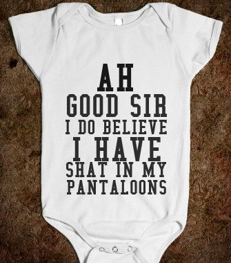 AH GOOD SIR I DO BELIEVE I HAVE SHAT IN MY PANTALOONS - Any Day Tees - Skreened T-shirts, Organic Shirts, Hoodies, Kids Tees, Baby One-Piece...