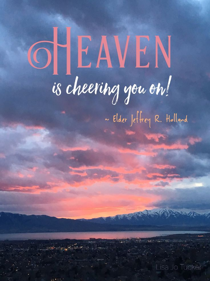 Heaven is cheering you on!  Jeffrey R. Holland.  Quote. The Church of Jesus Christ of Latter Day Saints. LDS. General conference.  Encouragement. Be happy!