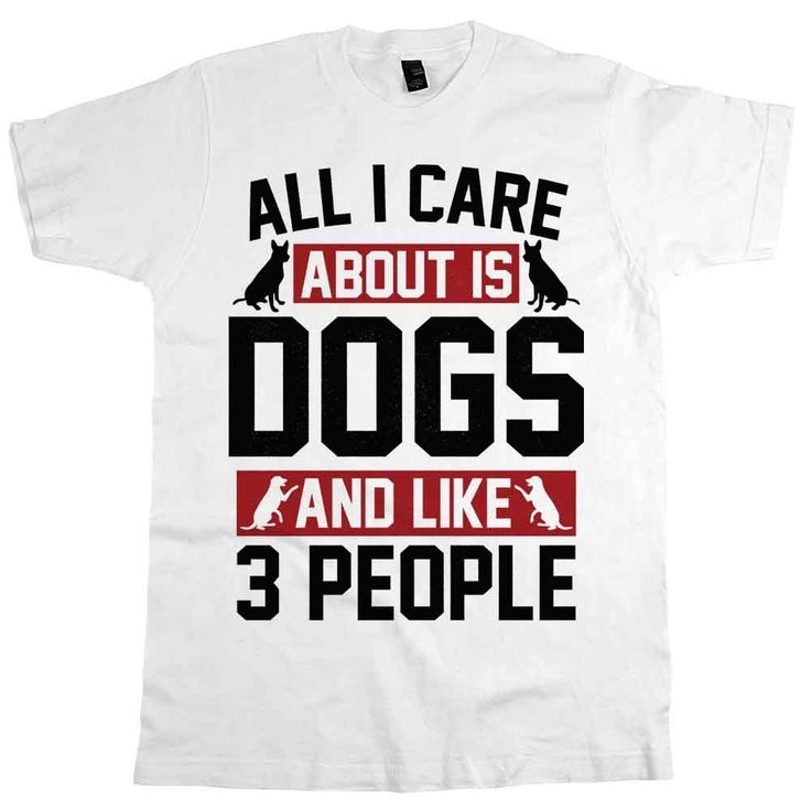 Our 'All I Care About Is Dogs And 3 people' shirt is the perfect addition to any dog lover's wardrobe - available in t-shirts, tank tops & sweatshirts!