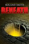 Beneath by Roland Smith  Beneath by Roland Smith My rating: 4 of 5 stars Pat's brother Cooper has always been fascinated with the underground. He feels a pull he can't understand that leads him underground to a secret community. He tells Pat about his adventures by sending audio files. When the commuications stop Pat knows something has happened and travels to New York to find his brother. RIYL AdventureView all my reviews