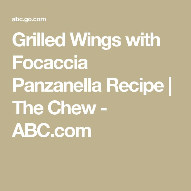 Grilled Wings with Focaccia Panzanella Recipe | The Chew - ABC.com