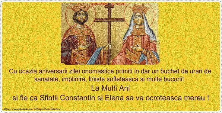 Sfintii Constantin si Elena Urari de sanatate, implinire, liniste sufleteasca si bucurii!