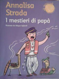 """""""I mestieri di papà"""" scritto da Annalisa Strada e illustato da Allegra Agliardi. Dove vanno i papà quando tornano al lavoro? Hanno una vita segreta?"""