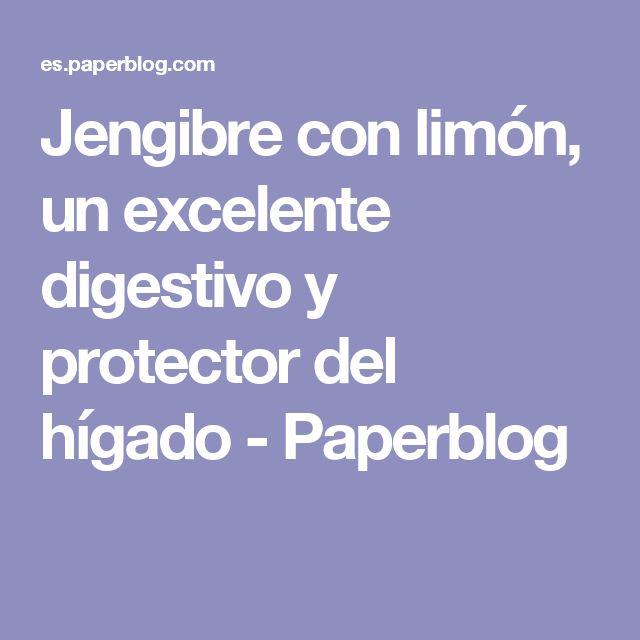 Jengibre con limón, un excelente digestivo y protector del hígado - Paperblog