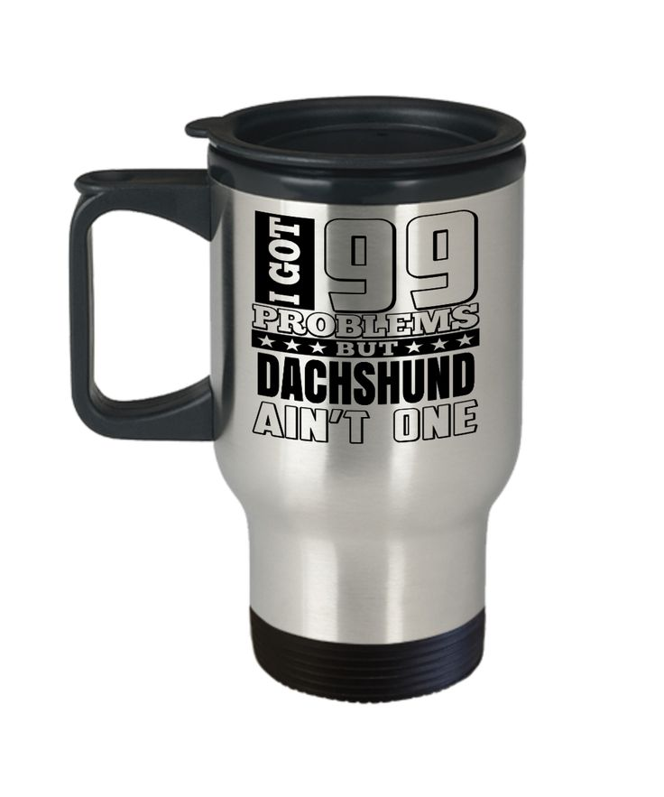 Dachshund Travel Mug - Dachshund Mug Coffee - Gifts For Dachshund Lovers - I Got 99 Problems But Dechshund Are Not One  Checkout More At Yesecart.com #yesecart #gift #present #coffeemug #coffeetime  #coffee  #coffeehumor  #giftsforher #gifts  #presentforboyfriend  #quote #quotesandsayings  #quoteoftheday #christmas #birthdaywishes #birthdaygifts #anniversarygifts #giftsforhim #him