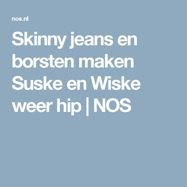 Skinny jeans en borsten maken Suske en Wiske weer hip | NOS