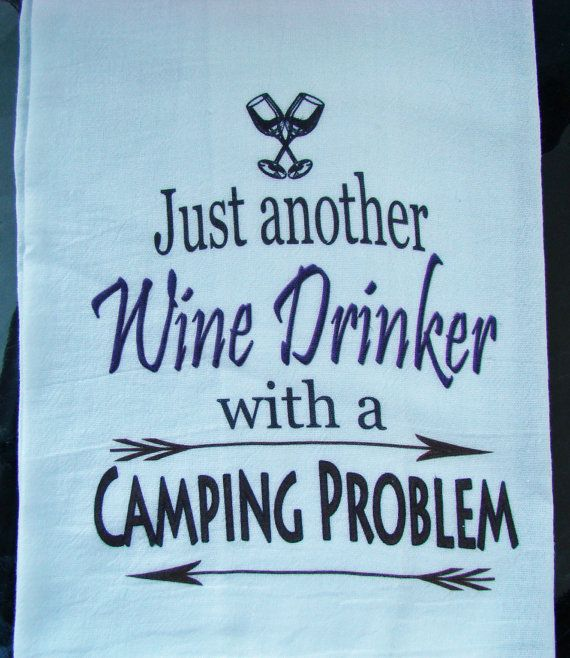 Camping, Wine tea towel. Just another Wine Drinker with a Camping problem funny wine theme tea towel. Perfect gift for a Camper who loves wine.