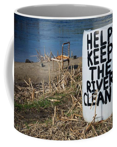 Help Keep The River Clean Coffee Mug by Mary Lee Dereske. One for the #Environment  Shop maryleephoto.com, 30 day money back guarantee and worldwide shipping #coffee #cup