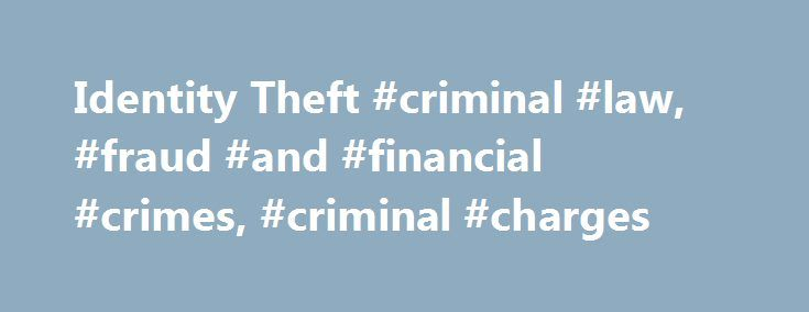 Identity Theft #criminal #law, #fraud #and #financial #crimes, #criminal #charges http://ghana.nef2.com/identity-theft-criminal-law-fraud-and-financial-crimes-criminal-charges/  # Identity Theft Identity theft and identity fraud are terms used to refer to all types of crime in which someone wrongfully obtains and uses another person's personal data in some way that involves fraud or deception. typically for economic gain. Identity Theft Laws Identity theft laws in most states make it a crime…