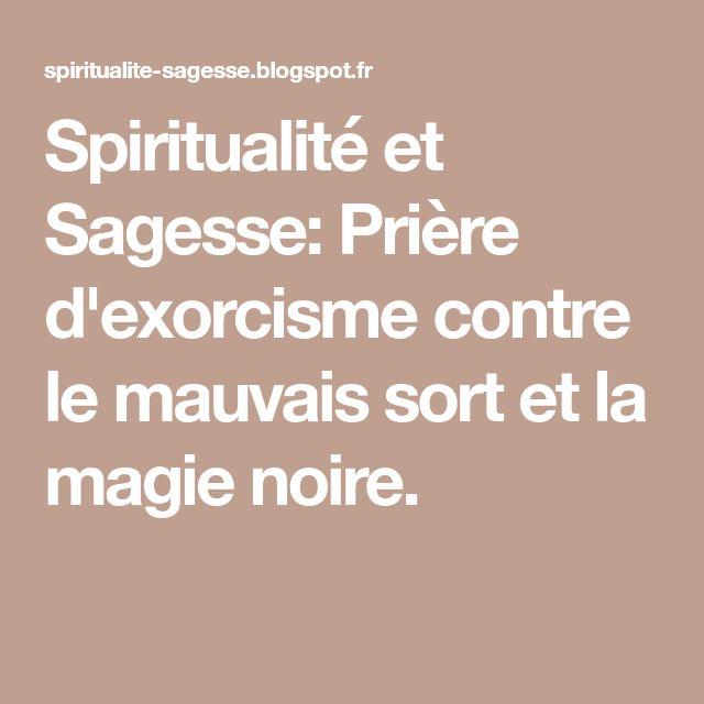 Spiritualité et Sagesse: Prière d'exorcisme contre le mauvais sort et la magie noire.