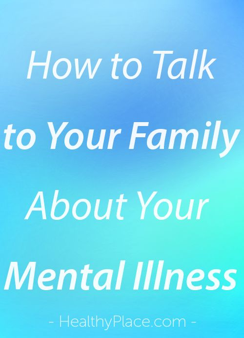 """Talking to your family about your mental illness can be stressful. Learn how to talk to your family about your mental illness to gain support."" www.HealthyPlace.com"