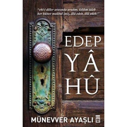 Edep Ya Hu-Münevver Ayyaşlı Edep Yâ Hû hem artık baskısı bulunmayan bir kitabı gün ışığına çıkartması, hem de Ayaşlı'nın dağınık haldeki pek çok yazısını bir kitapta toplaması açısından son derece değerli.