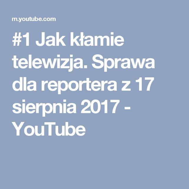 #1 Jak kłamie telewizja. Sprawa dla reportera z 17 sierpnia 2017 - YouTube