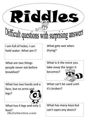 The worksheet contains eight basic English riddles with an answer sheet on the second page. It can be used as a warm up activity that is fun yet challenging. I certainly didn't know most of the answers without the key!All eight riddles are from http://eslmobi.com/3i/a_riddles.htm . I simply chose the riddles from the site and formatted it in Microsoft Word. - ESL worksheets