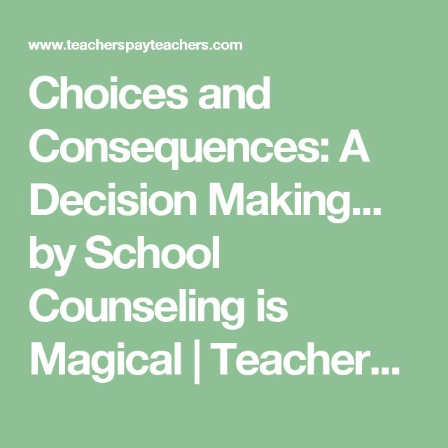 decision making choices consequences Adolescents and risk: helping young people make better choices  when making choices  logical models of economic decision making—the rational.