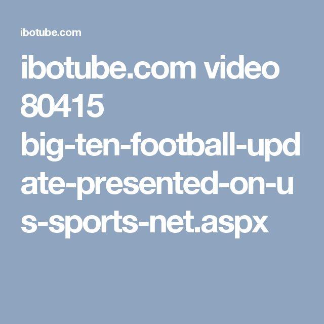 ibotube.com video 80415 big-ten-football-update-presented-on-us-sports-net.aspx