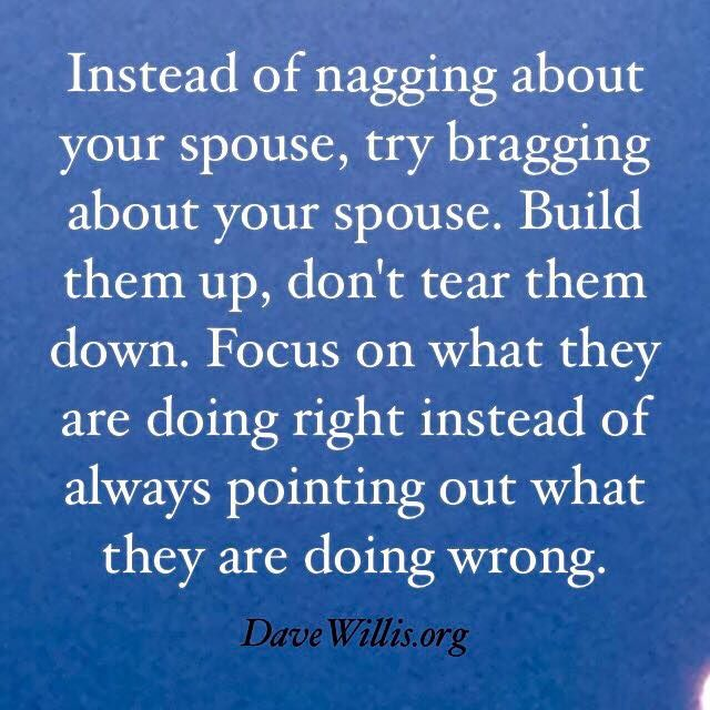 Dave Willis marriage quotes instead of nagging about your spouse try bragging about your spouse build up your husband or wife don't tear them down davewillis.org