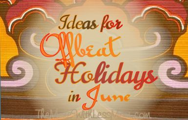 Offbeat Holidays in June - 44 June Bucket List Ideas - crafts, snacks, activities and other fun stuff from The More With Less Mom